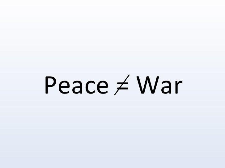 Peace = War