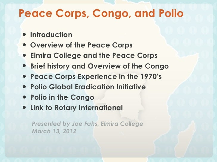 Peace Corps, Congo, and Polio●   Introduction●   Overview of the Peace Corps●   Elmira College and the Peace Corps●   Brie...