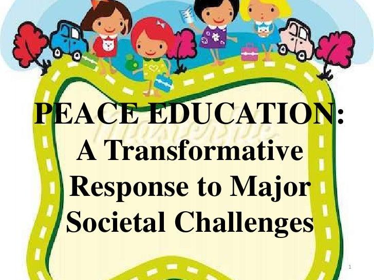 PEACE EDUCATION:   A Transformative  Response to Major  Societal Challenges                        1
