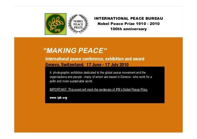 "INTERNATIONAL PEACE BUREAU Nobel Peace Prize 1910 - 2010 100th anniversary ""MAKING PEACE"" A photographic exhibition dedica..."