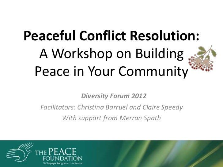 Peaceful Conflict Resolution:  A Workshop on Building Peace in Your Community                Diversity Forum 2012  Facilit...