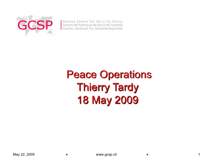 Peace Operations                  Thierry Tardy                  18 May 2009    May 22, 2009   ●    www.gcsp.ch   ●   1