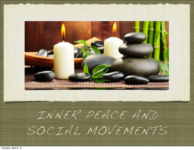 INNER PEACE AND SOCIAL MOVEMENTS Tuesday, April 8, 14