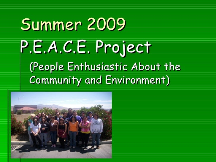 Summer 2009  P.E.A.C.E. Project (People Enthusiastic About the  Community and Environment)
