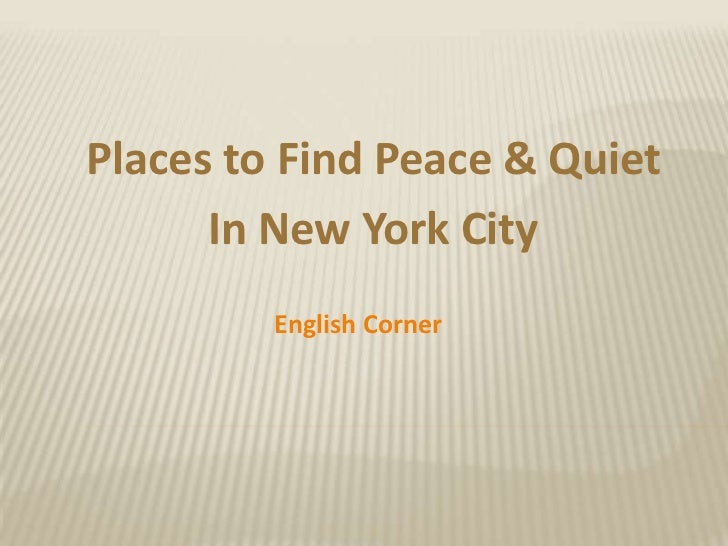 Places to Find Peace & Quiet      In New York City         English Corner