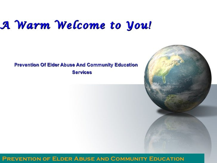 A Warm Welcome to You!   Prevention Of Elder Abuse And Community Education                         ServicesPrevention of E...