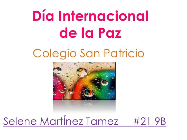 Día Internacional de la Paz<br />Colegio San Patricio<br />Selene MartÍnez Tamez     #21 9B <br />