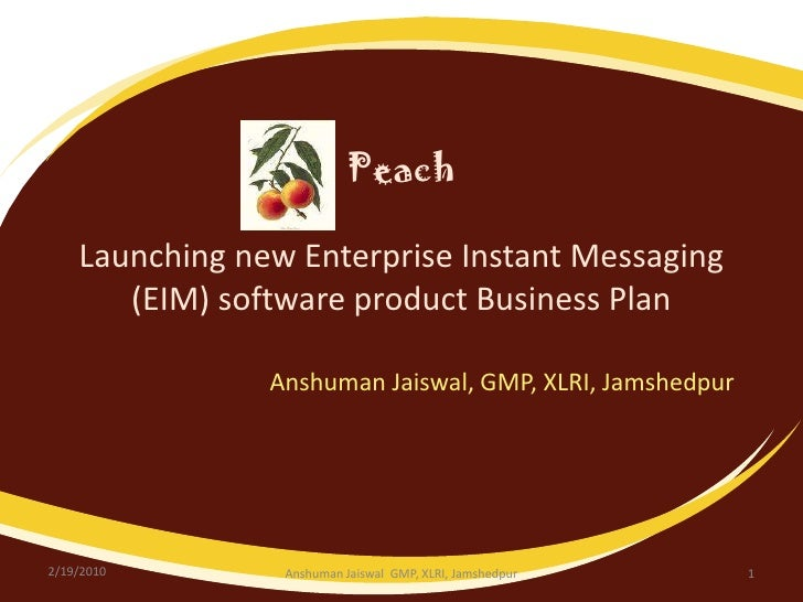 PeachLaunching new Enterprise Instant Messaging (EIM) software product Business Plan<br />Anshuman Jaiswal, GMP, XLRI, Jam...