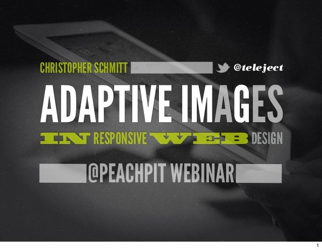 @PEACHPIT WEBINAR ADAPTIVE IMAGESIN RESPONSIVE WEB DESIGN CHRISTOPHER SCHMITT @teleject 1