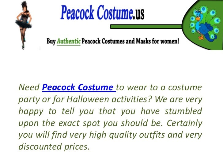 Need Peacock Costume to wear to a costumeparty or for Halloween activities? We are veryhappy to tell you that you have stu...