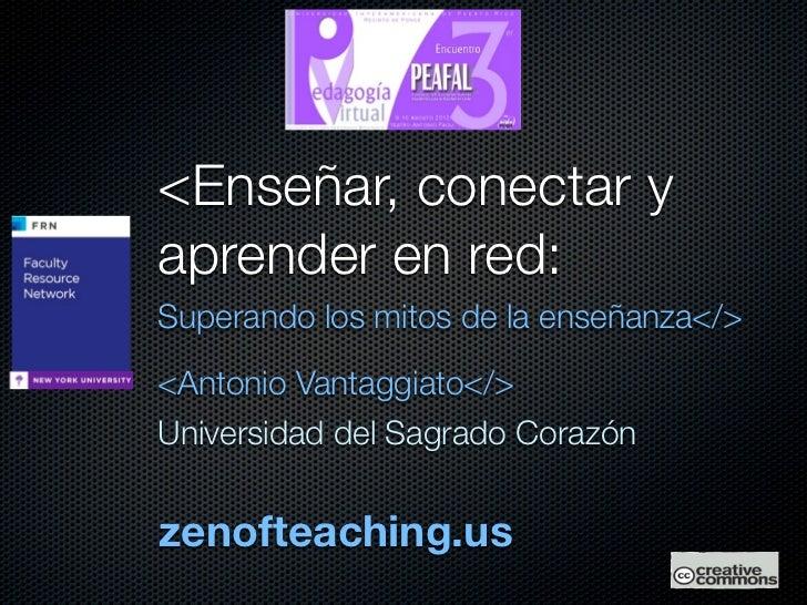 <Enseñar, conectar yaprender en red:Superando los mitos de la enseñanza</><Antonio Vantaggiato</>Universidad del Sagrado C...