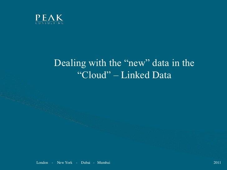 "Dealing with the ""new"" data in the                  ""Cloud"" – Linked DataLondon   -   New York   - Dubai - Mumbai         ..."