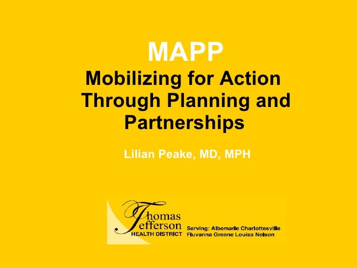 MAPP Mobilizing for Action  Through Planning and Partnerships   Lilian Peake, MD, MPH