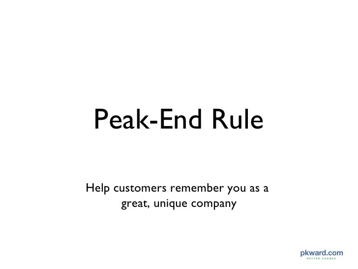 Peak-End Rule <ul><li>Help customers remember you as a  </li></ul><ul><li>great, unique company </li></ul>