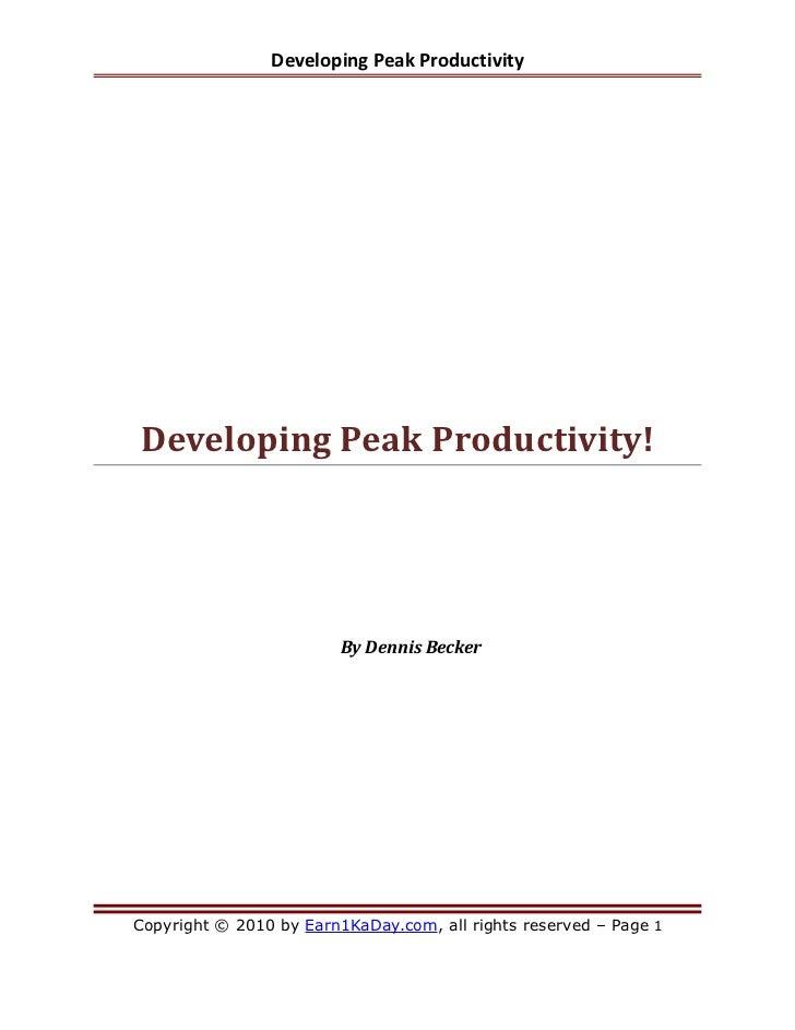 Developing Peak ProductivityDeveloping Peak Productivity!                         By Dennis BeckerCopyright © 2010 by Earn...