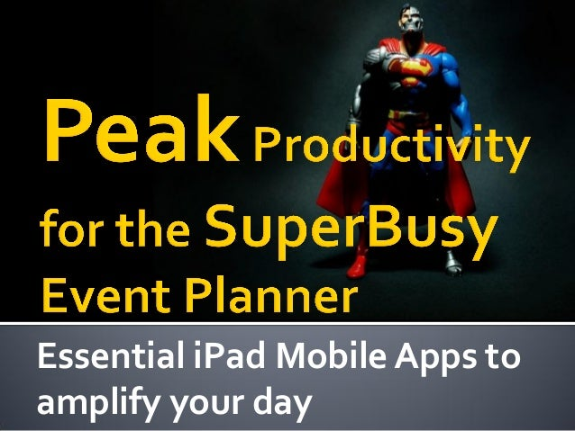 Peak Productivity for the SuperBusy Event Planner - Essential iPad Mobile Apps to Amplify Your Day