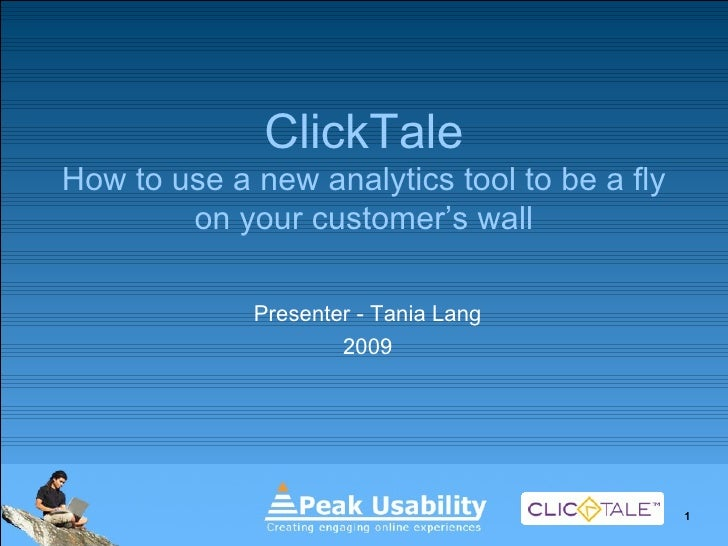 ClickTale How to use a new analytics tool to be a fly on your customer's wall Presenter - Tania Lang 2009