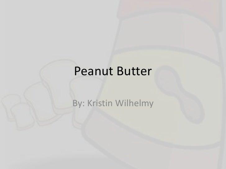 Peanut Butter<br />By: Kristin Wilhelmy<br />