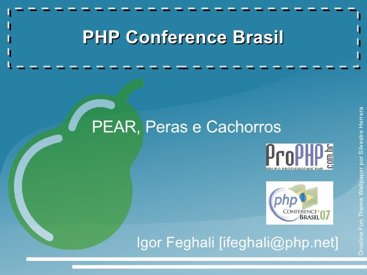 PHP Conference Brasil                                            Dropline Fun Theme Wallpaper por Silvestre Herrera PEAR, ...