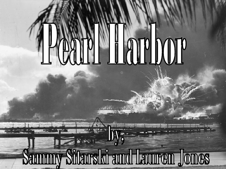 Pearl Harbor by, Sammy Sitarski and Lauren Jones