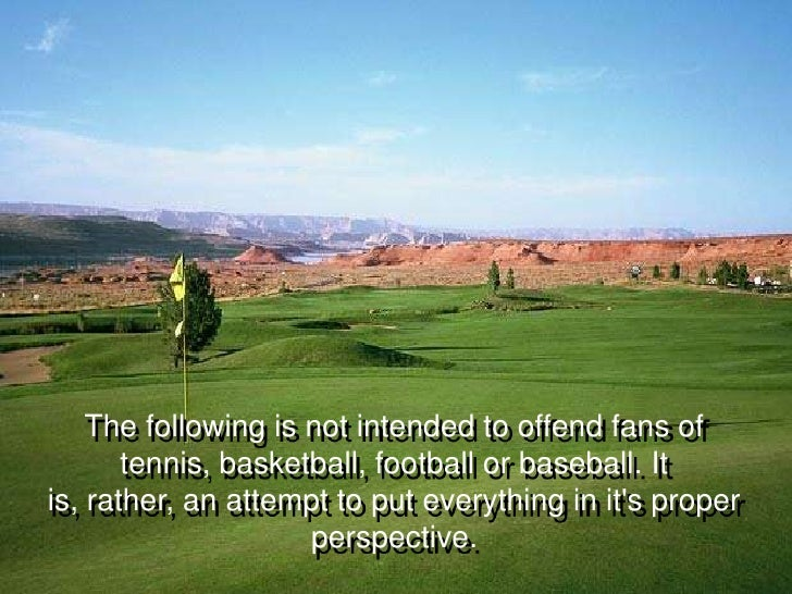 The following is not intended to offend fans of       tennis, basketball, football or baseball. Itis, rather, an attempt t...