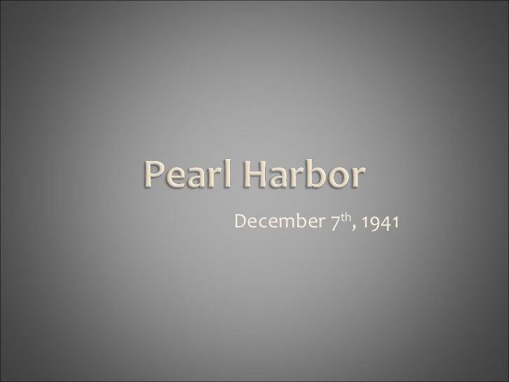 December 7 th , 1941
