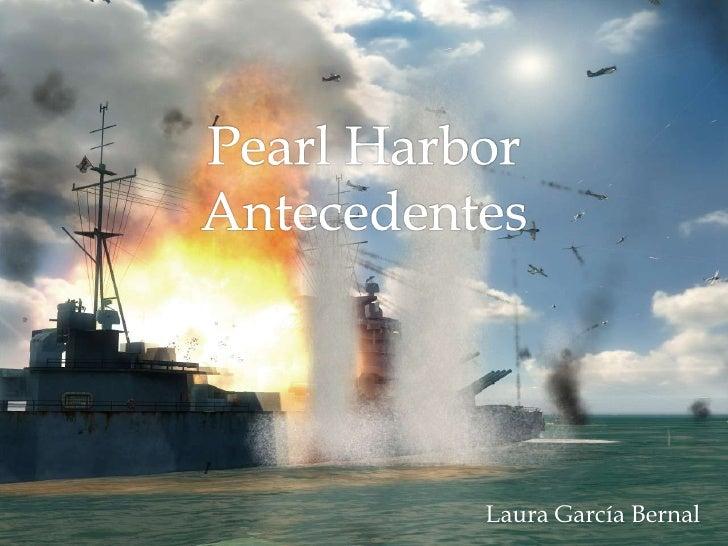 Pearl Harbor Antecedentes<br />Laura García Bernal<br />