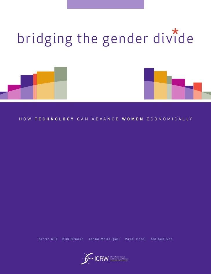 *bridging the gender divideH O W T E C H N O LO G Y C A N A D VA N C E W O M E N E C O N O M I C A L LY        Kirri n Gil...