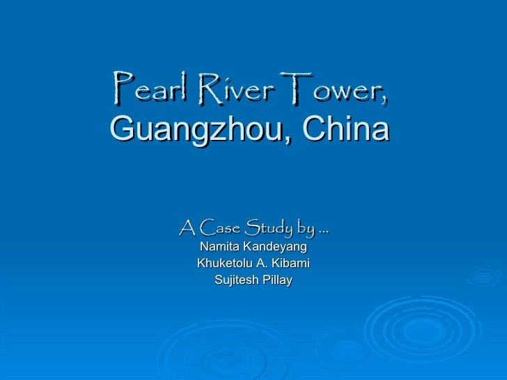 Pearl   River Tower, Guangzhou, China A Case Study by …  Namita Kandeyang Khuketolu A. Kibami Sujitesh Pillay