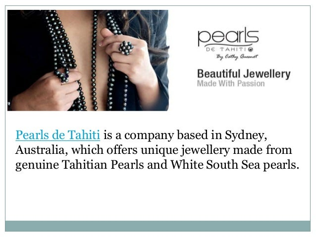 Pearls de Tahiti is a company based in Sydney,Australia, which offers unique jewellery made fromgenuine Tahitian Pearls an...