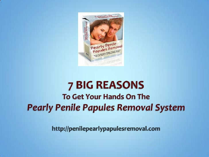 7 BIG REASONSTo Get Your Hands On The Pearly Penile Papules Removal Systemhttp://penilepearlypapulesremoval.com<br />