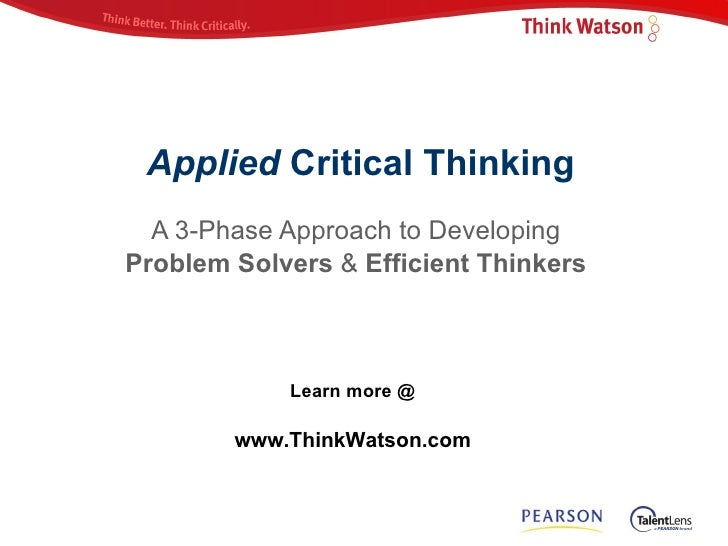 Applied  Critical Thinking A 3-Phase Approach to Developing  Problem Solvers  &  Efficient Thinkers   Learn more @  www.Th...