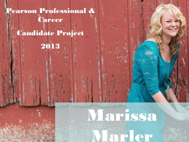 Marissa Marler Pearson Professional & Career Candidate Project 2013