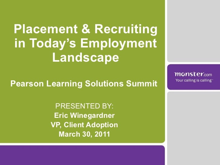Placement & Recruiting in Today's Employment Landscape PRESENTED BY: Eric Winegardner VP, Client Adoption March 30, 2011 P...