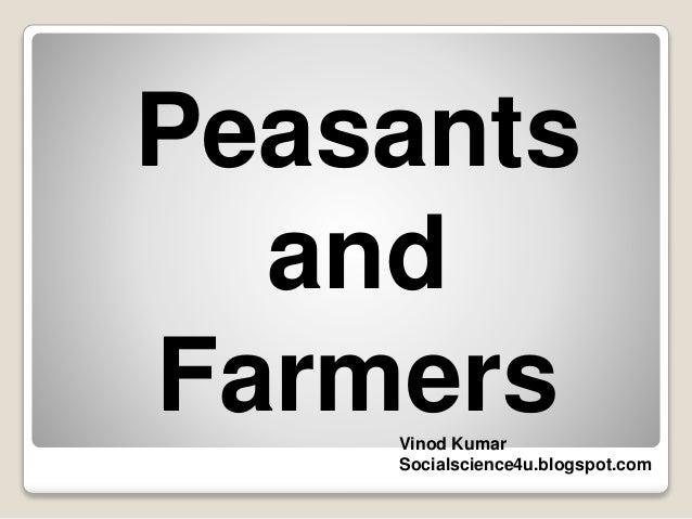 Peasants and FarmersVinod Kumar Socialscience4u.blogspot.com