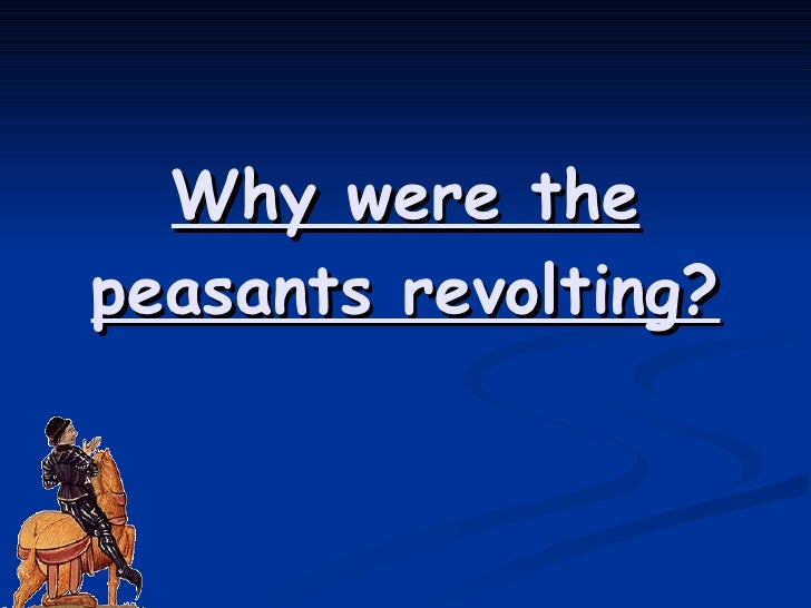 Why were the peasants revolting?
