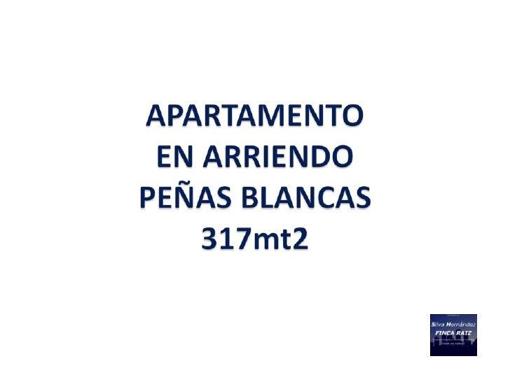 DESCRIPCION PROPIEDAD            APARTAMENTO PEÑAS BLANCAS– 317 M2                        EN ARRIENDO                     ...