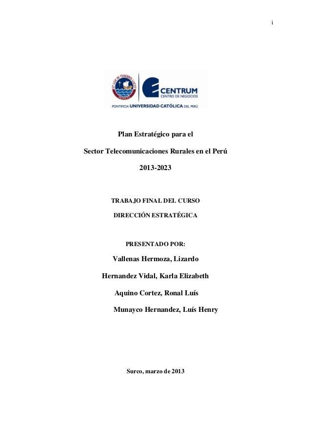 i Plan Estratégico para el Sector Telecomunicaciones Rurales en el Perú 2013-2023 TRABAJO FINAL DEL CURSO DIRECCIÓN ESTRAT...