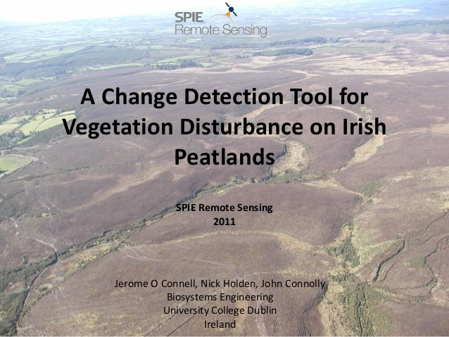 A Change Detection Tool for Vegetation Disturbance on Irish Peatlands SPIE Remote Sensing 2011 Jerome O Connell, Nick Hold...