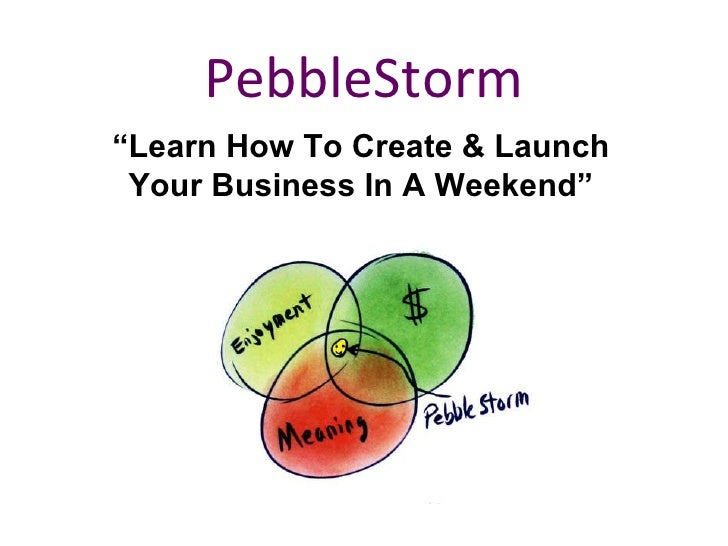 "PebbleStorm "" Learn How To Create & Launch Your Business In A Weekend"""
