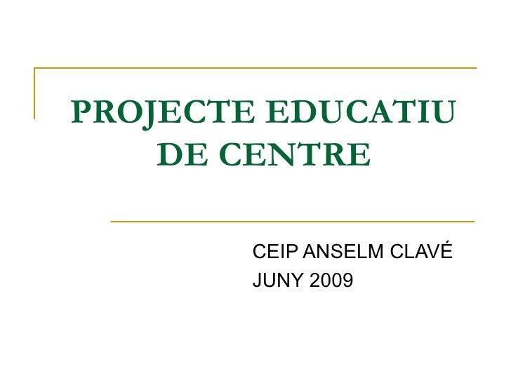 PROJECTE EDUCATIU DE CENTRE CEIP ANSELM CLAVÉ JUNY 2009