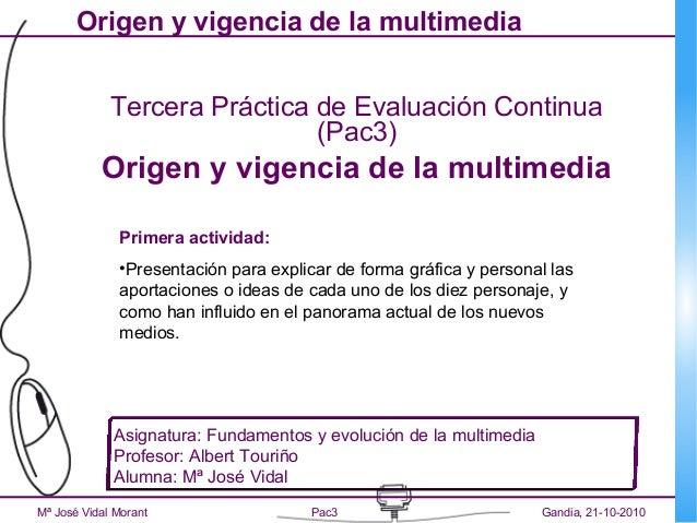 Mª José Vidal Morant Pac3 Gandia, 21-10-2010 Origen y vigencia de la multimedia Tercera Práctica de Evaluación Continua (P...
