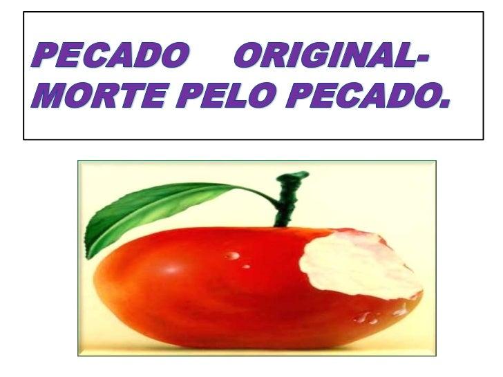 PECADOORIGINAL- MORTE PELO PECADO.<br />