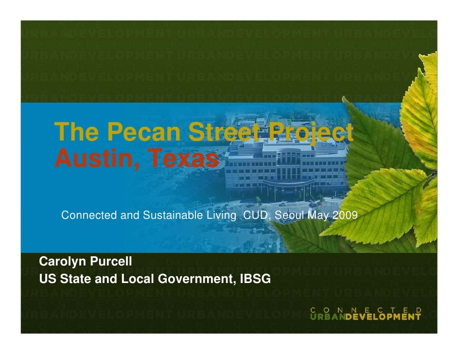 The Pecan Street Project   Austin, Texas     Connected and Sustainable Living CUD, Seoul May 2009    Carolyn Purcell US St...