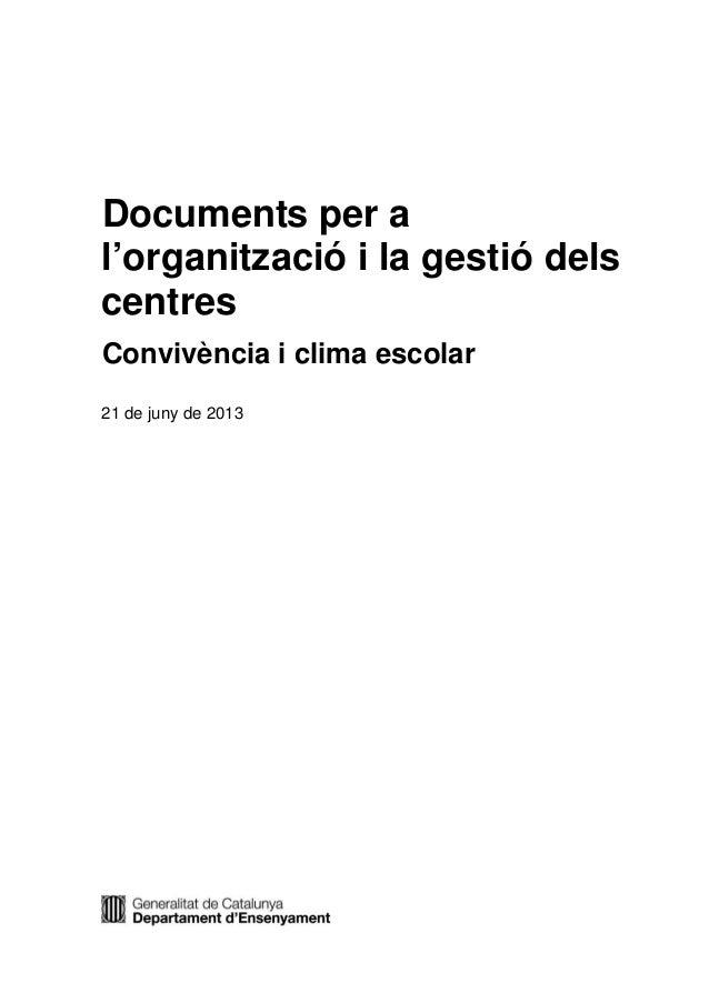 Documents per a l'organització i la gestió dels centres Convivència i clima escolar 21 de juny de 2013