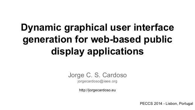 Dynamic graphical user interface generation for web-based public display applications Jorge C. S. Cardoso jorgecardoso@iee...