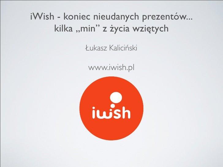 """""""iWish.pl - koniec nieudanych prezentów… kilka «min» z życia wziętych"""" - Łukasz Kaliciński, KrakSpot#5"""