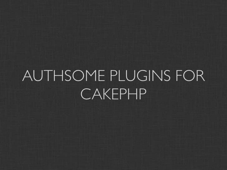 AUTHSOME PLUGINS FOR      CAKEPHP