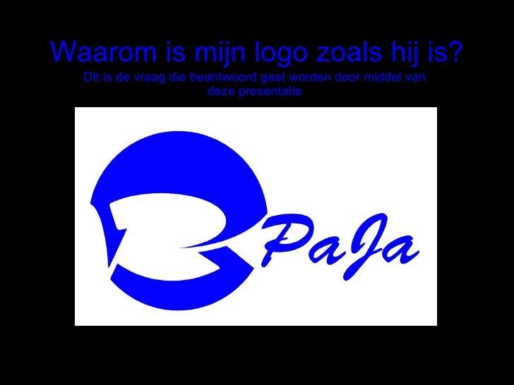 Waarom is mijn logo zoals hij is? Dit is de vraag die beantwoord gaat worden door middel van deze presentatie