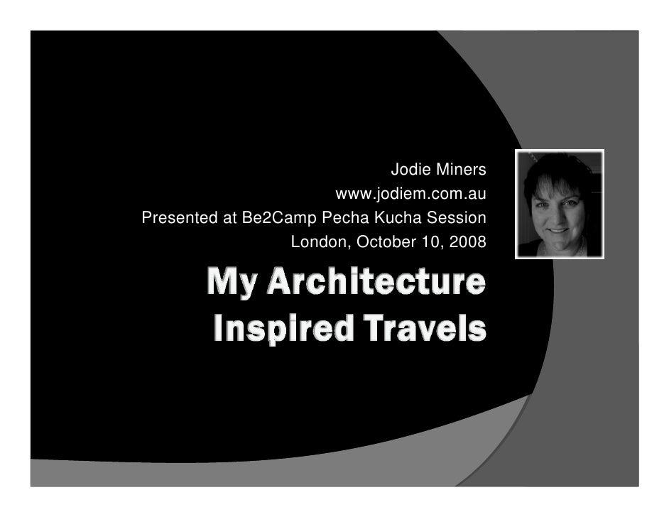 Jodie Miners                        www.jodiem.com.au Presented at Be2Camp Pecha Kucha Session                   London, O...